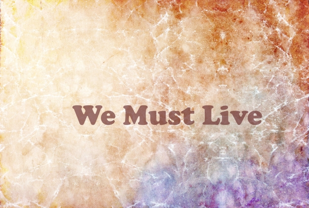 We Must Live